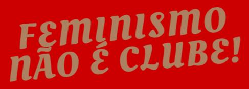 feminismo não e clube