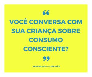 voce-conversa-com-sua-crianca-sobre-consumo-consciente